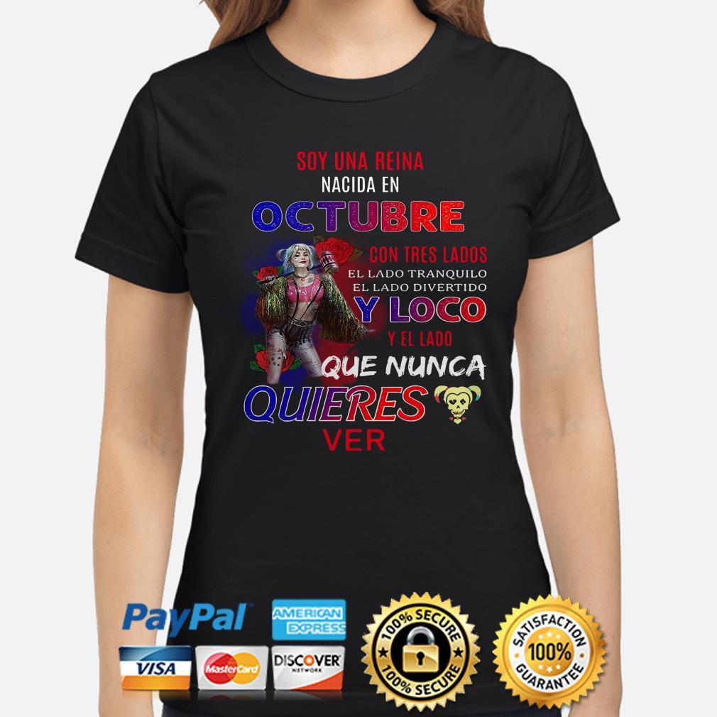 Harley Quinn Soy una reina nacida en Octubre con tres lados que nunca quires ver Ladies shirt