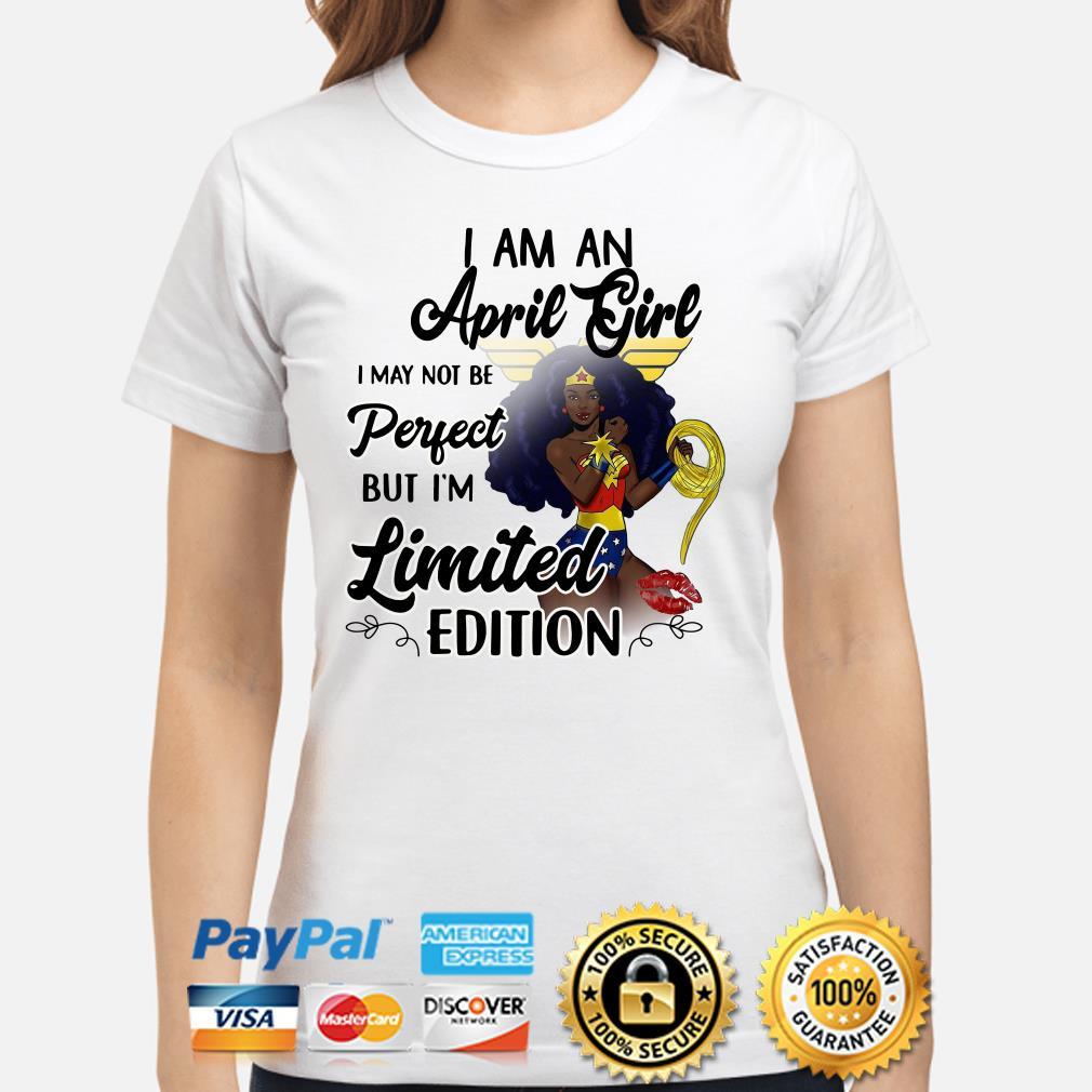 Wonder Woman I am an April girl I'm limited edition Ladies shirt