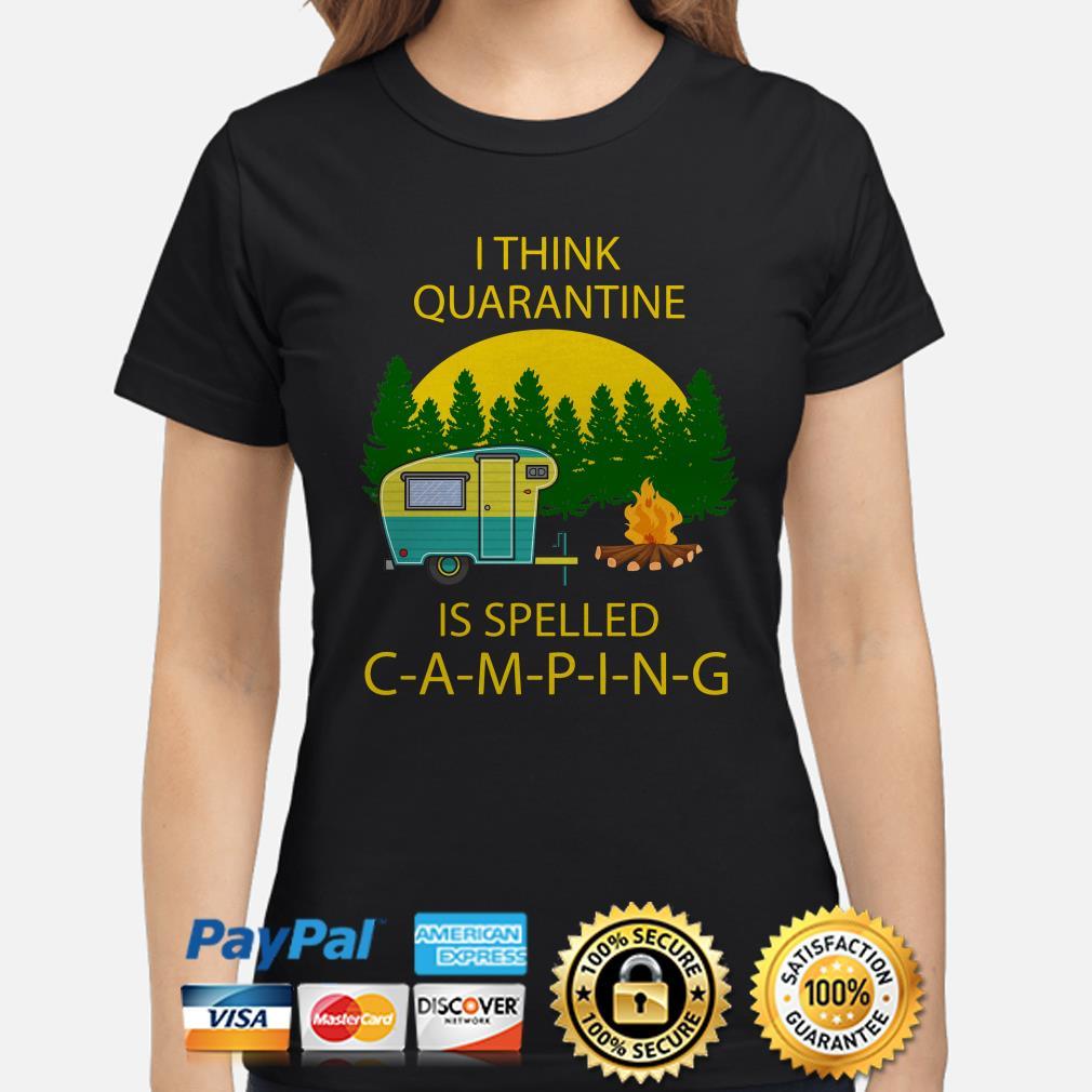I think quarantine is spelled camping Ladies shirt