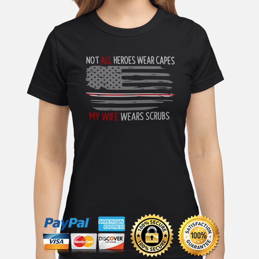 Not all heroes wear capes my wife wears scrubs Thin Red line flag Ladies shirt