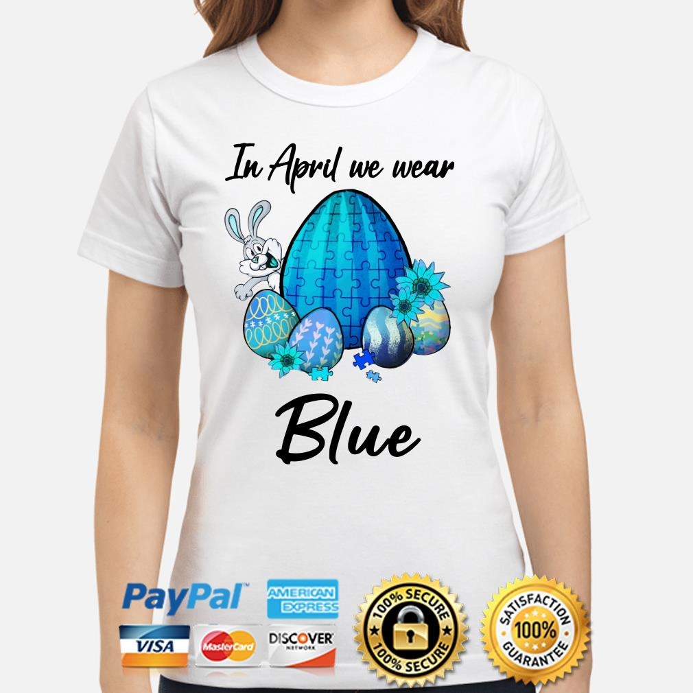 In April we wear blue Autism Easter bunny eggs Ladies shirt