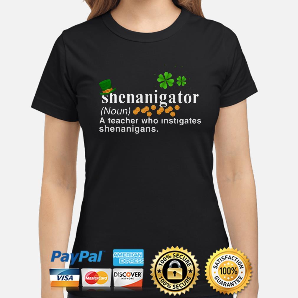 Shenanigator a teacher who instigates shenanigans Shamrock Ladies shirt