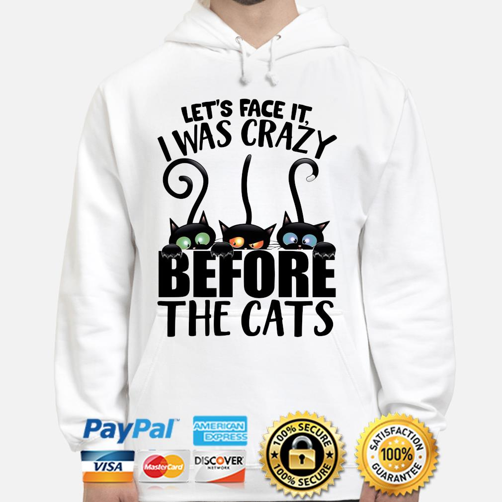 Let's face it I was crazy before the Cats s hoodie