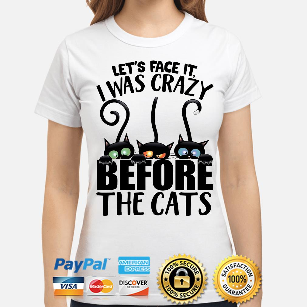 Let's face it I was crazy before the Cats s ladies-shirt