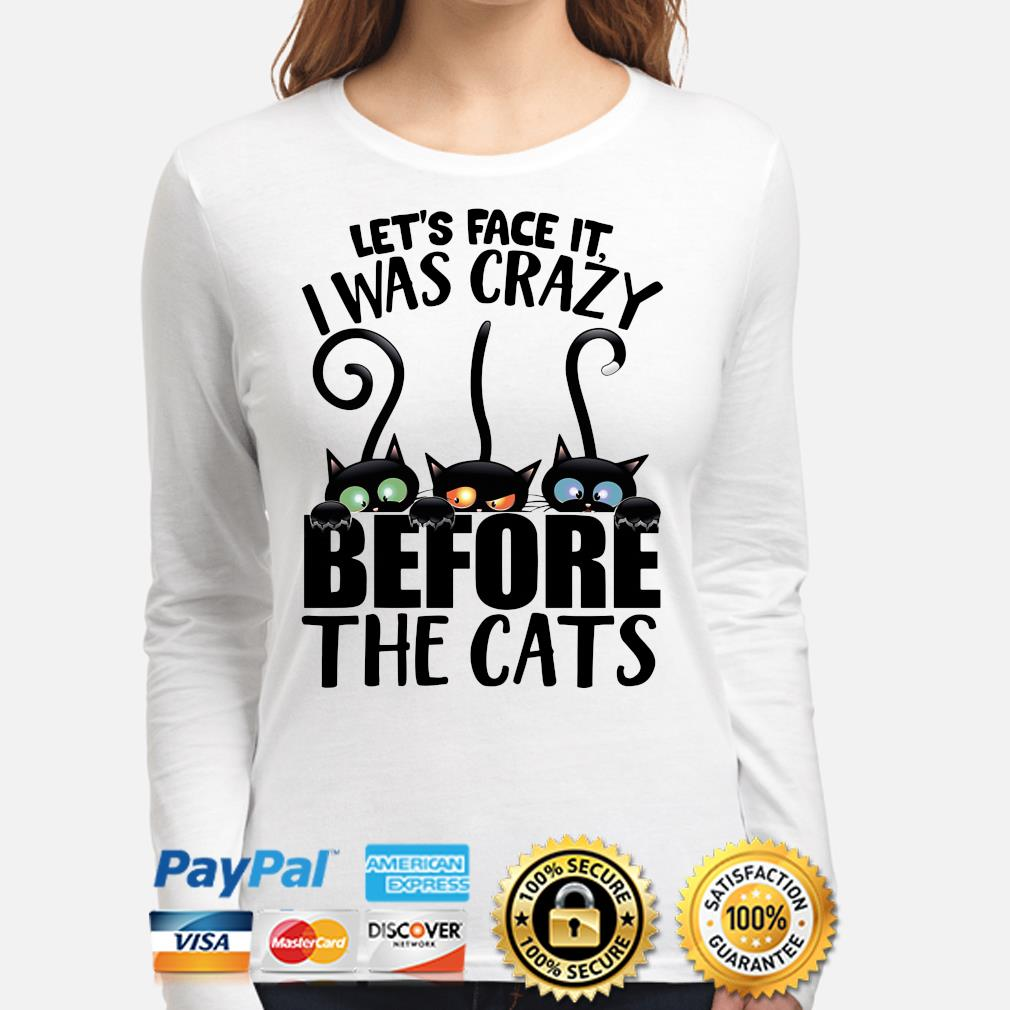 Let's face it I was crazy before the Cats s long-sleeve