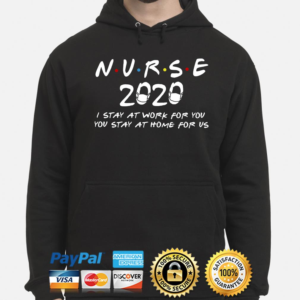 Nurse 2020 I stay at work for you you stay at home for us s hoodie