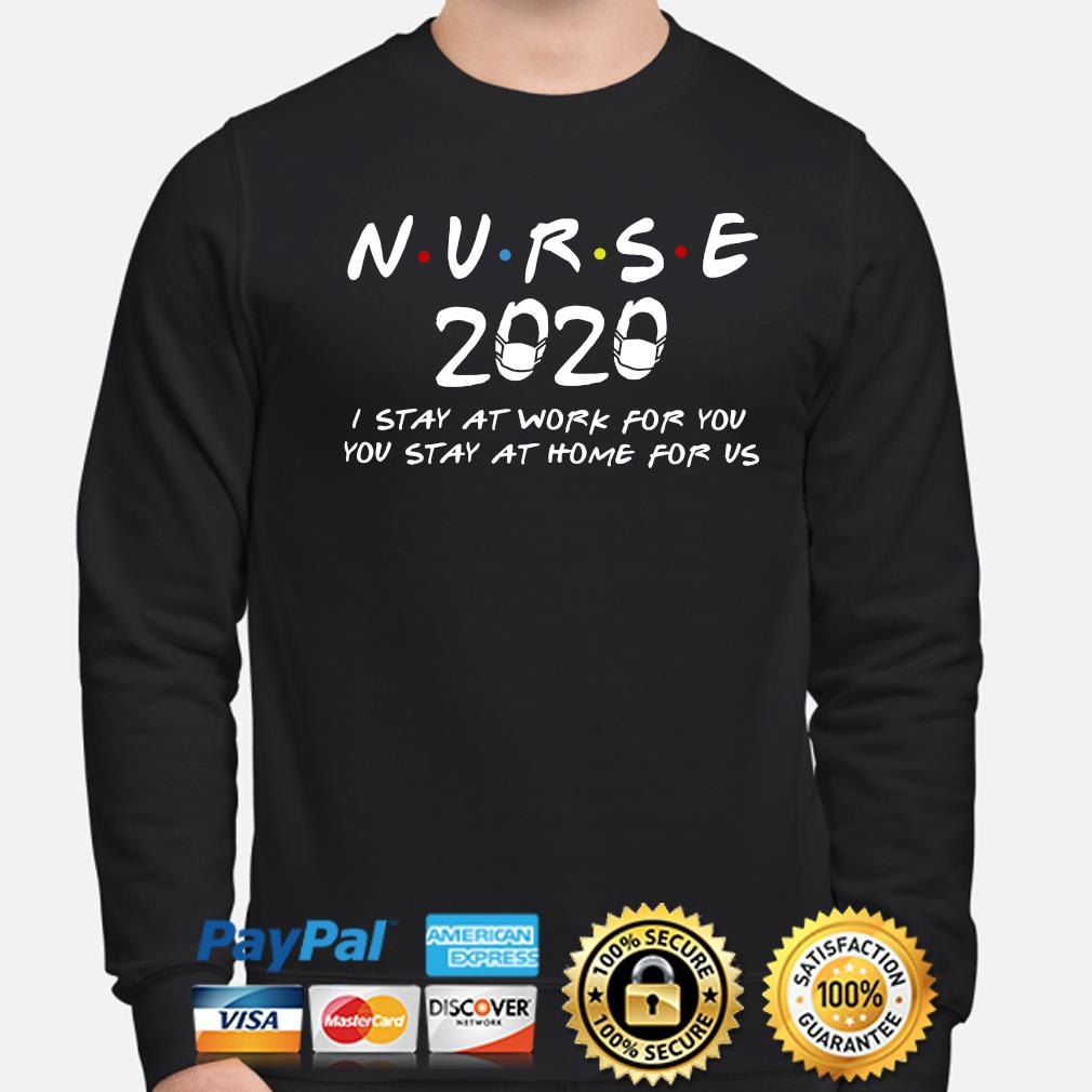 Nurse 2020 I stay at work for you you stay at home for us s sweater
