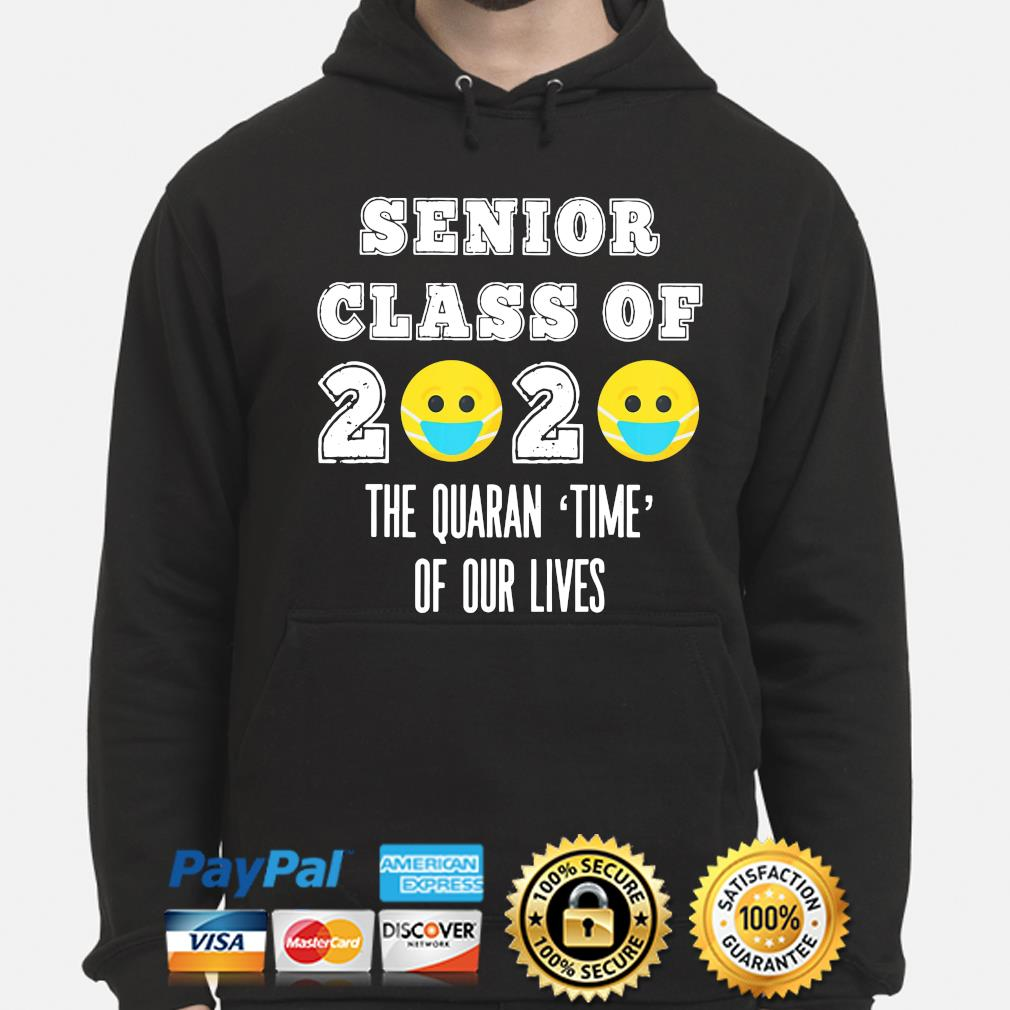 Senior class of 2020 the quaran time of our lives s hoodie