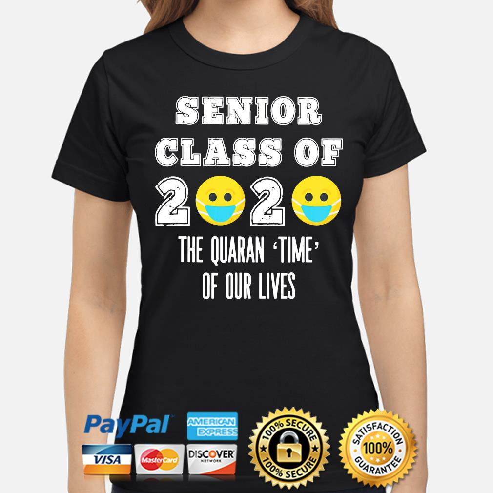 Senior class of 2020 the quaran time of our lives s ladies-shirt