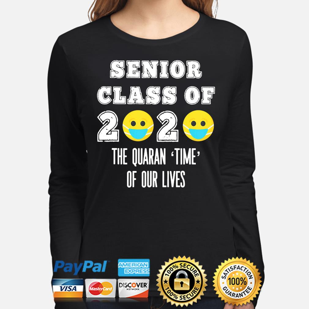 Senior class of 2020 the quaran time of our lives s long-sleeve
