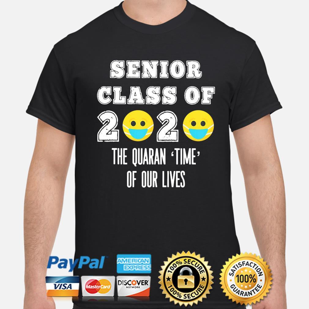Senior class of 2020 the quaran time of our lives shirt