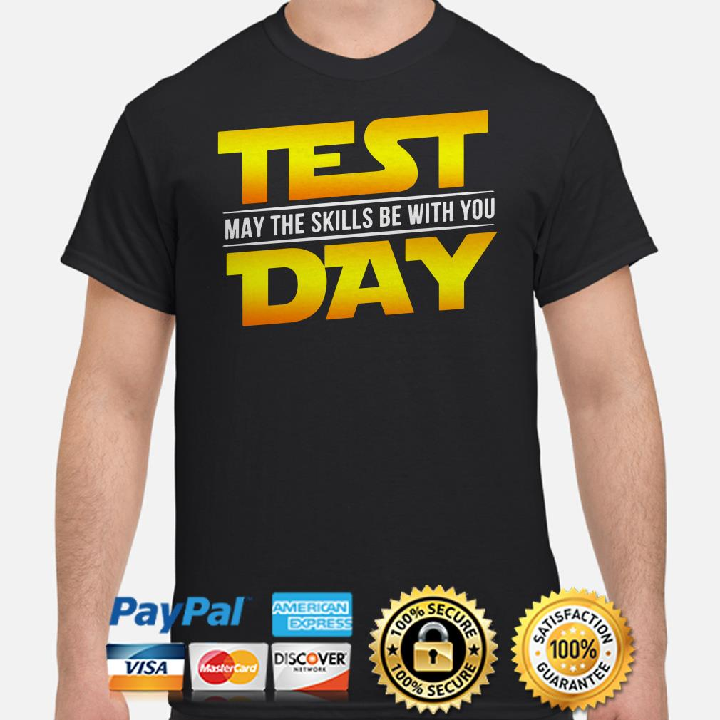 Star Wars test day may the skill be with you shirt
