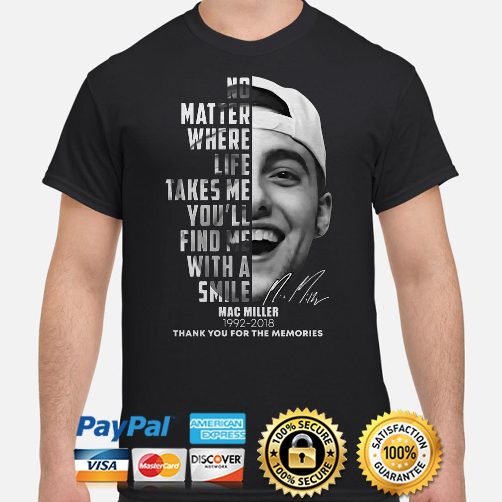 Mac Miller no matter where life takes me thank you for the memories shirt