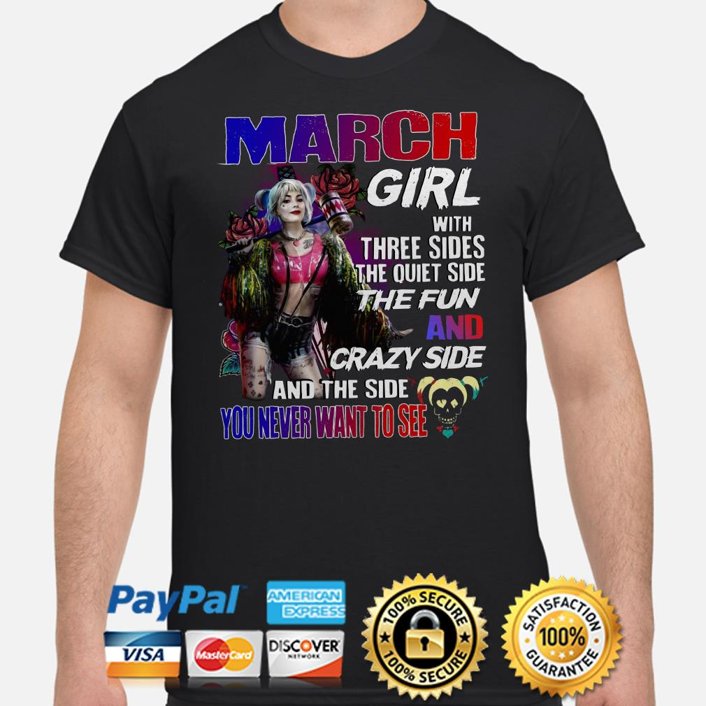 Harley Quinn March girl with three sides and side you never want to see shirt