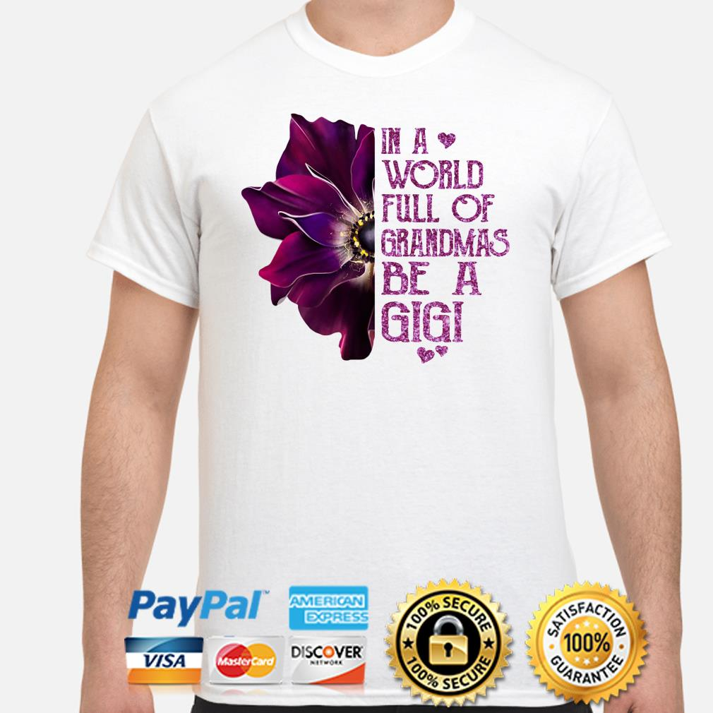 Anemone flower in a world full of grandmas be a Gigi shirt
