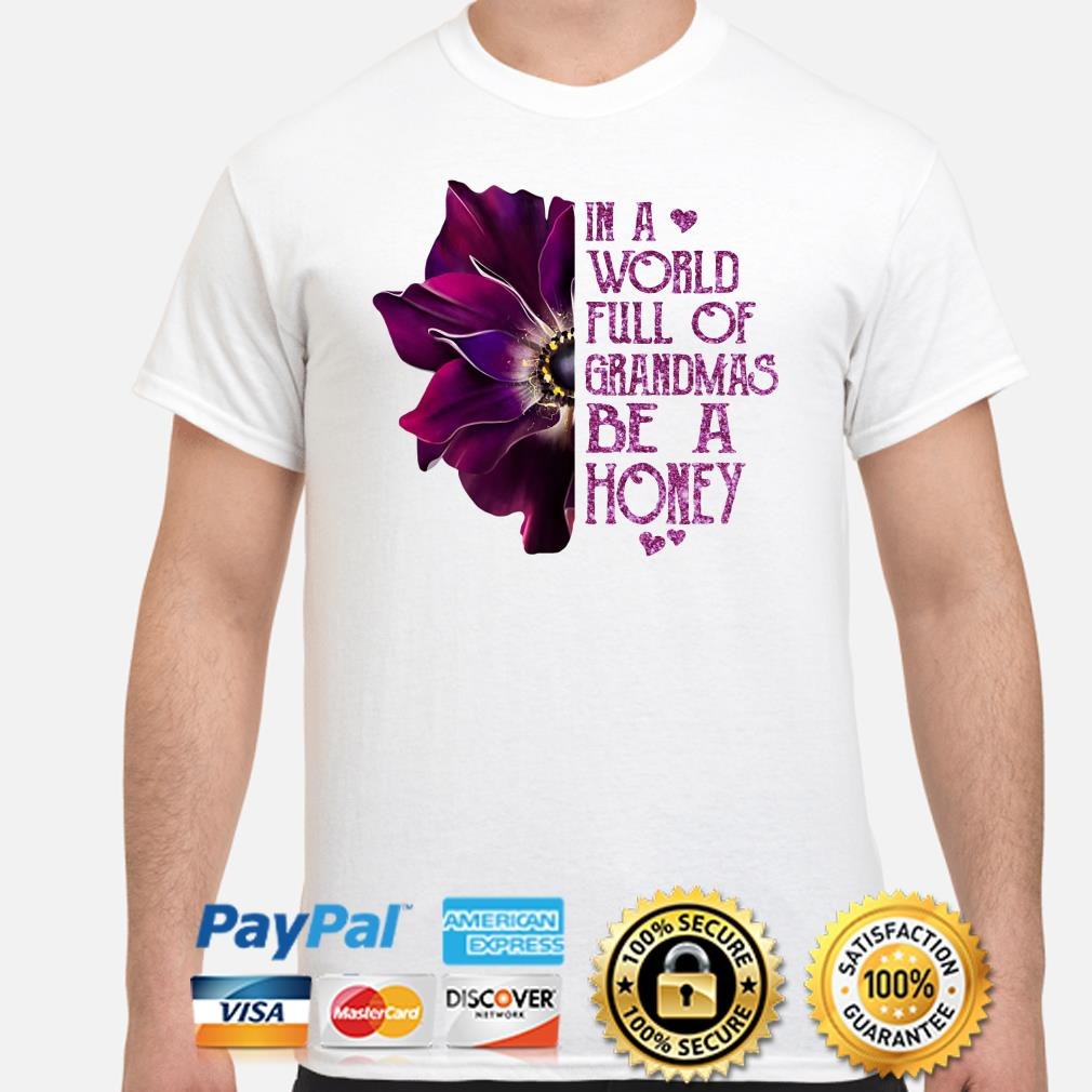 Anemone flower in a world full of grandmas be a Honey shirt