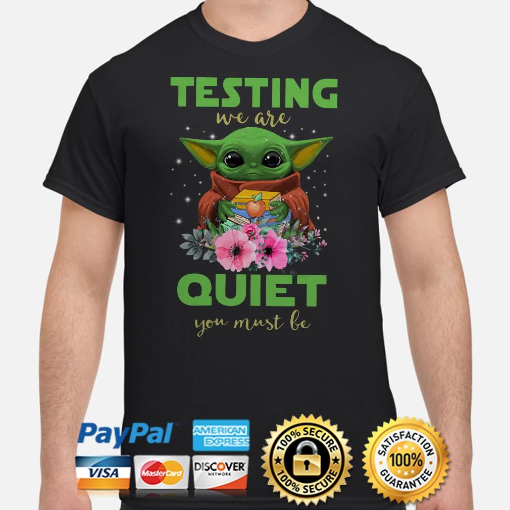 Teacher Baby Yoda testing we are quiet you must be shirt