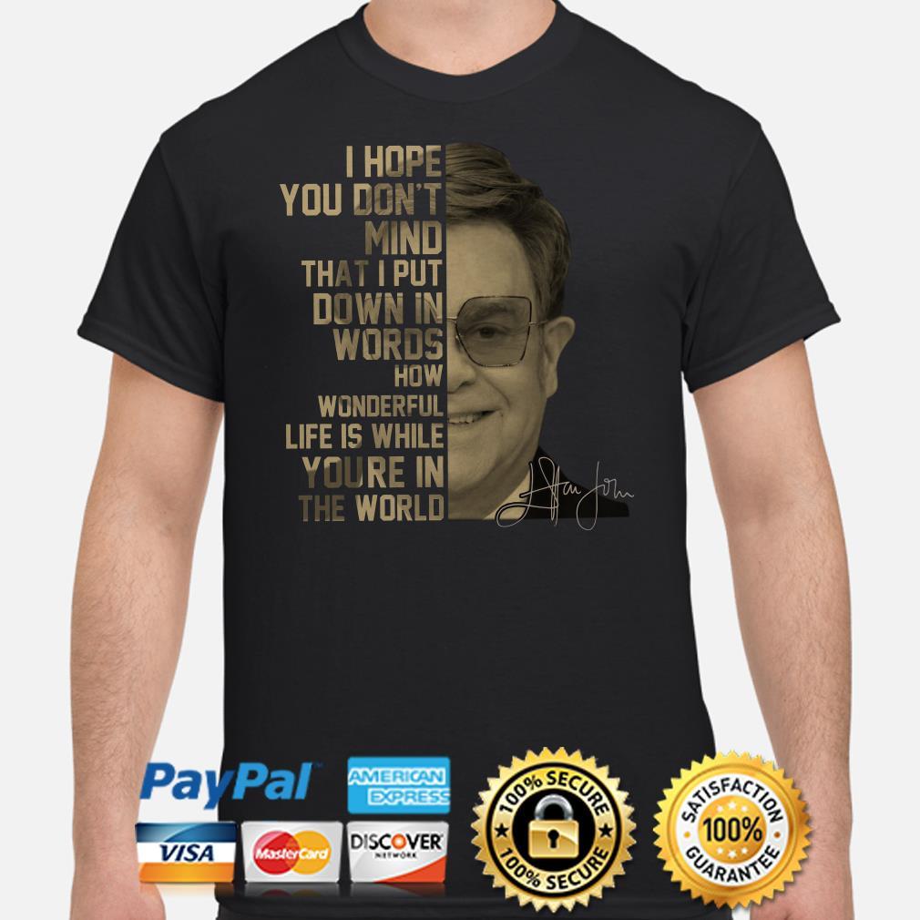 Elton John I hope you don't mind that I put down in words signature shirt