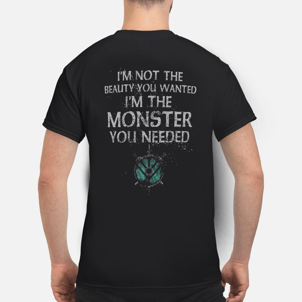 I'm not the beauty you wanted I'm the Monster you needed shirt