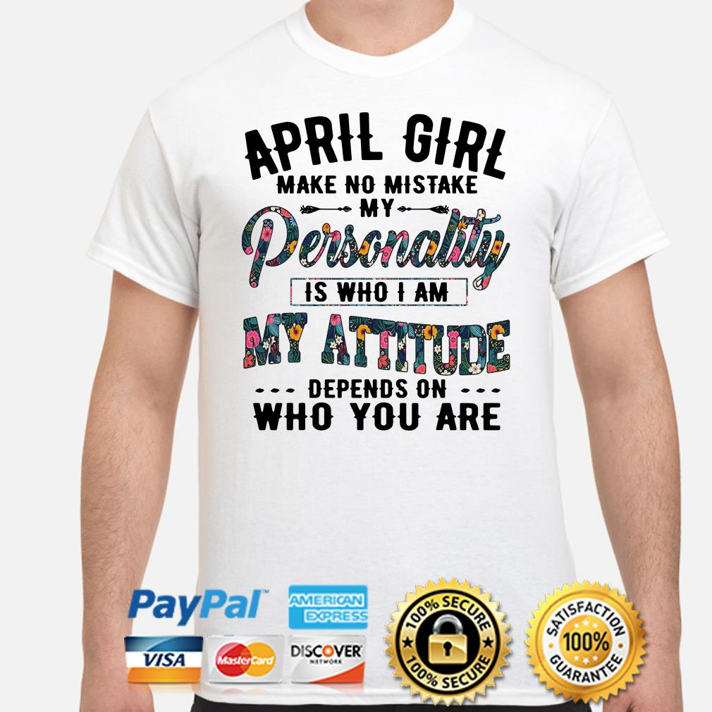 April girl make no mistake my personality is who I am shirt