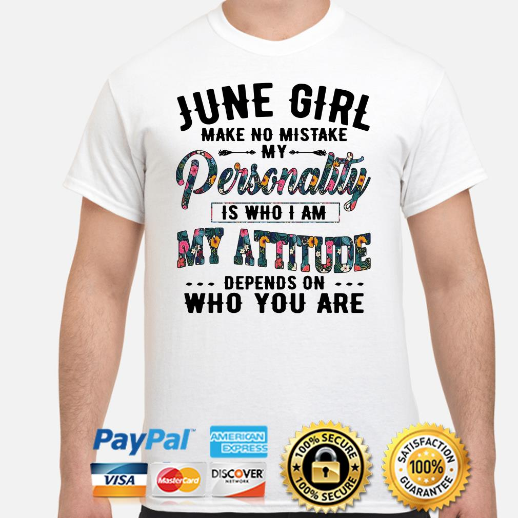 June girl make no mistake my personality is who I am shirt
