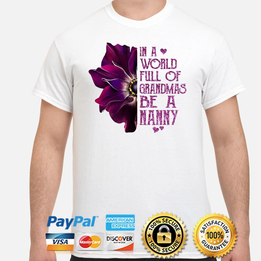 Anemone flower in a world full of grandmas be a Nanny shirt