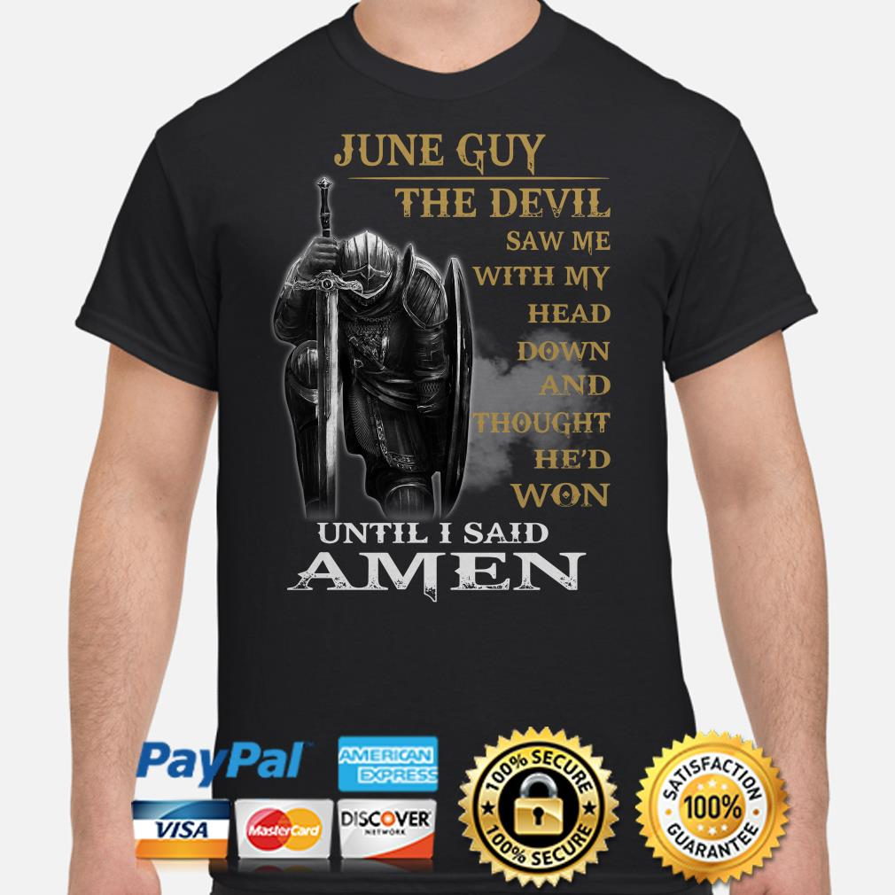 Warrior June guy the devil saw me with my head down until I said Amen shirt