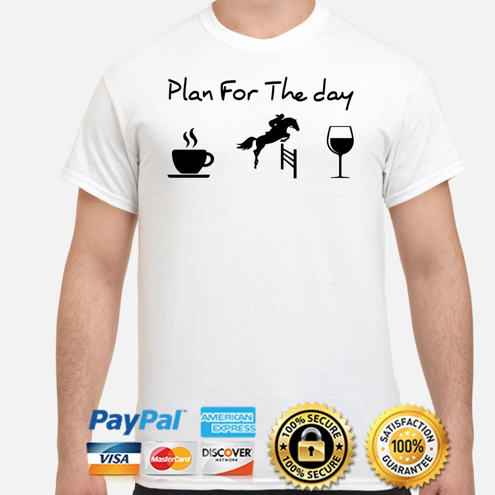 Plan for the day drink coffee riding horse drink wine shirt