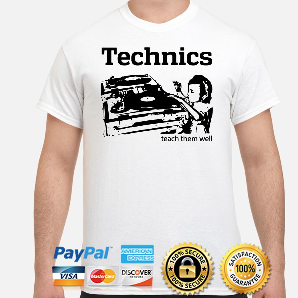 Technics teach them well shirt