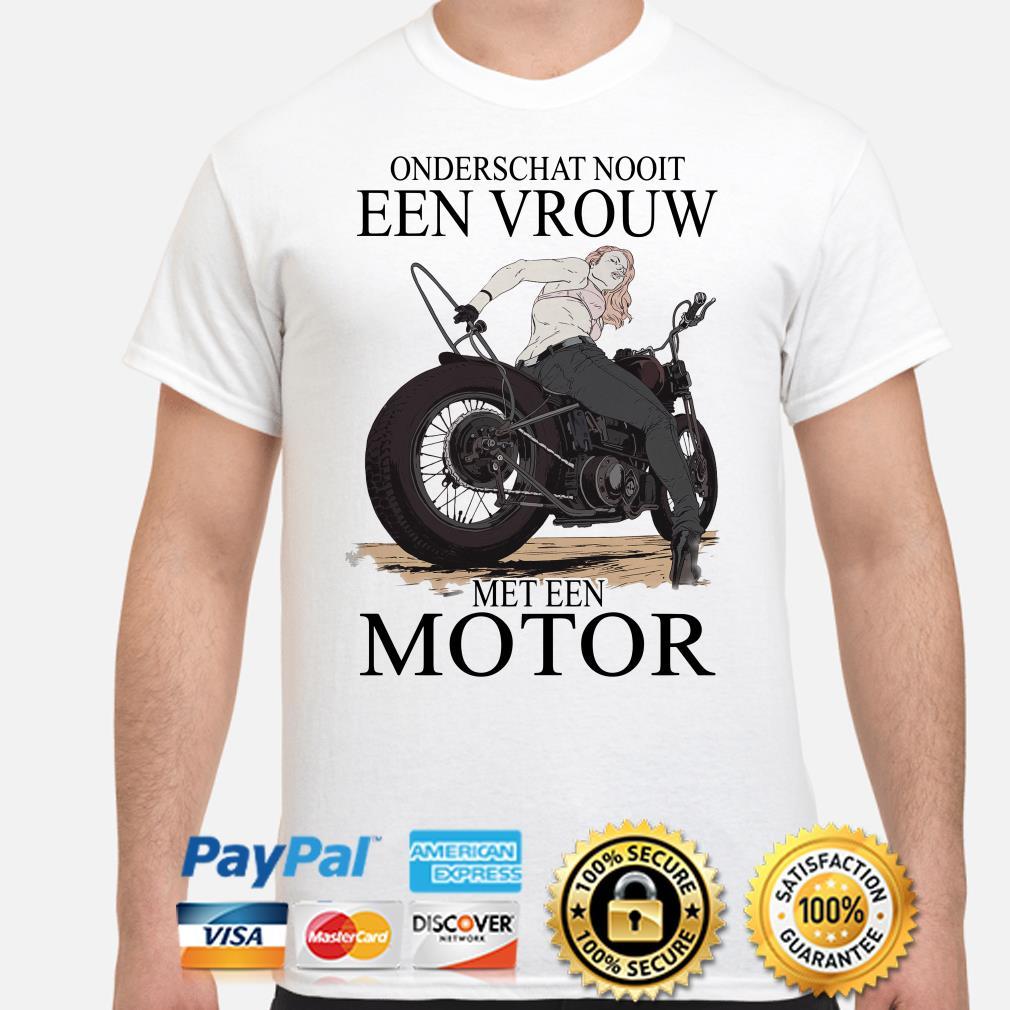 Onderschat nooit een vrouw met een motor shirt