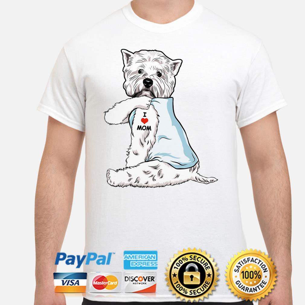 Tattoos West Highland White Terrier I Love Mom shirt