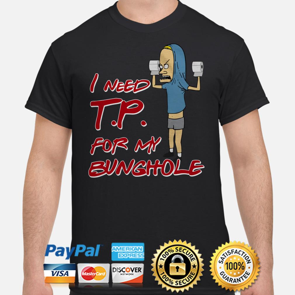 Beavis I need toilet paper for my bunghole shirt