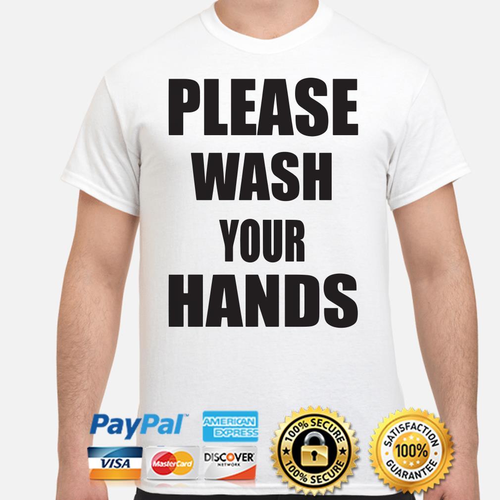 Please wash your hands coronavirus shirt