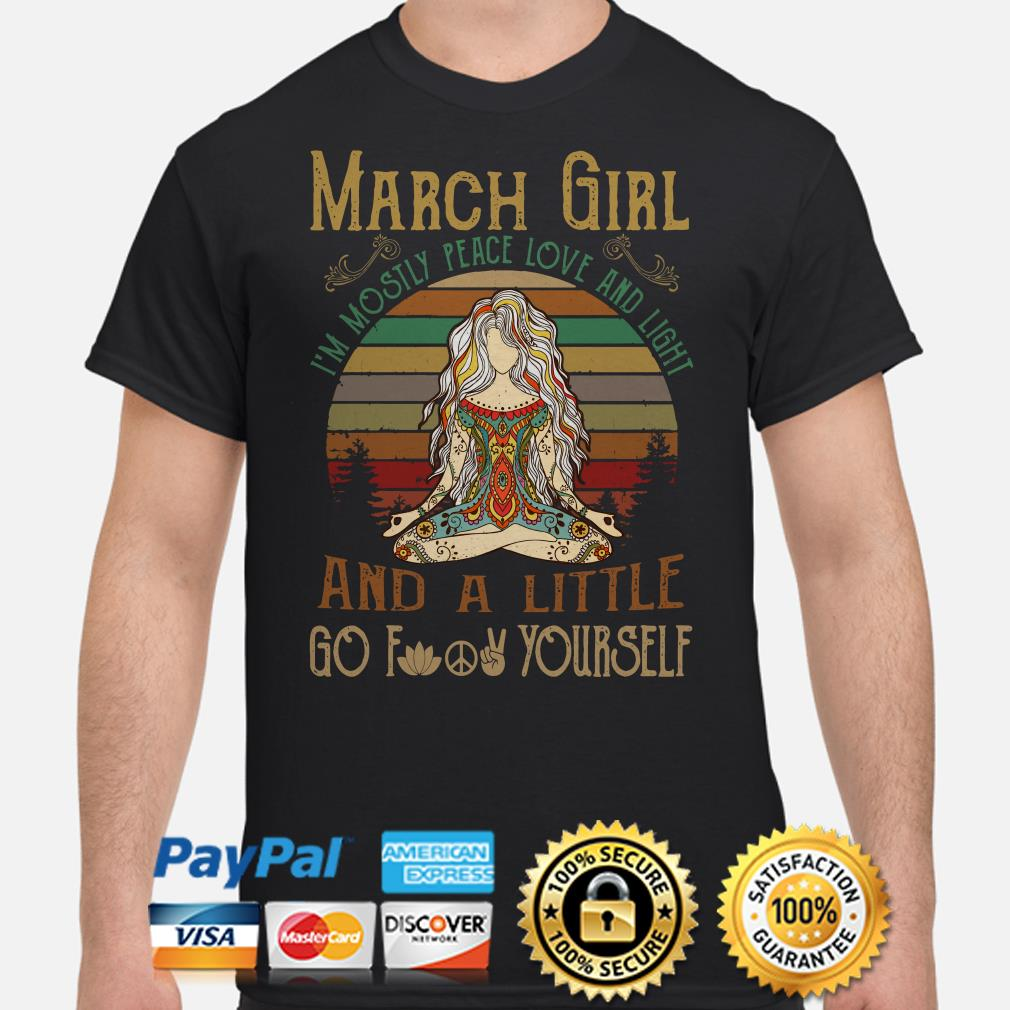 March girl I'm mostly peace love and light and a little go fuck yourself vintage shirt