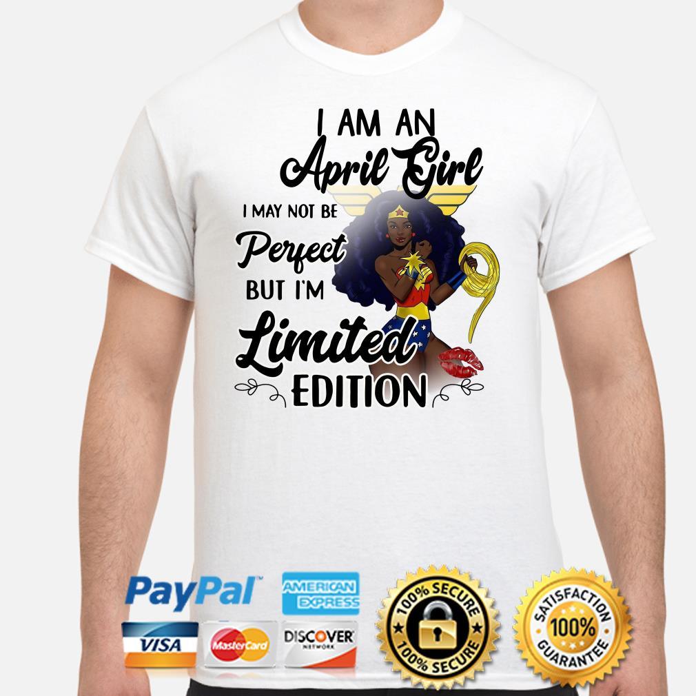Wonder Woman I am an April girl I'm limited edition shirt