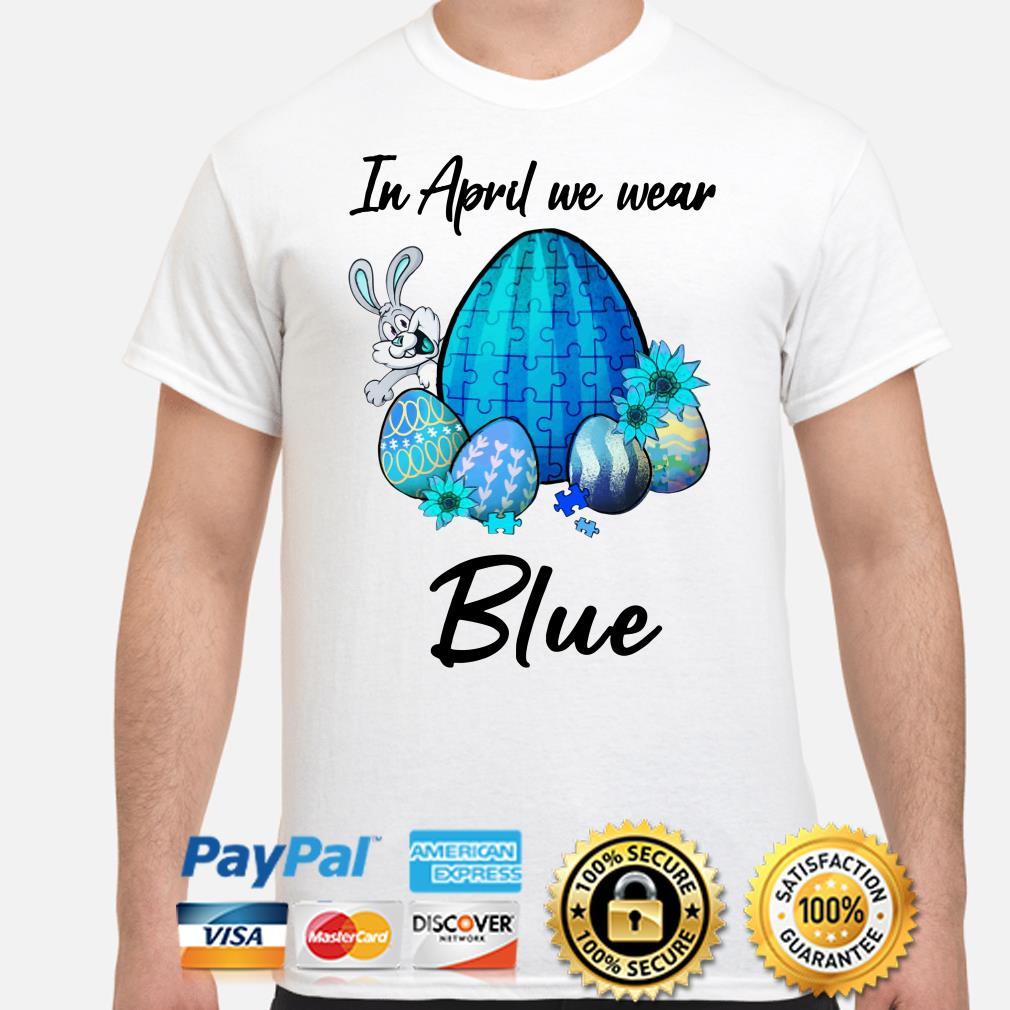 In April we wear blue Autism Easter bunny eggs shirt