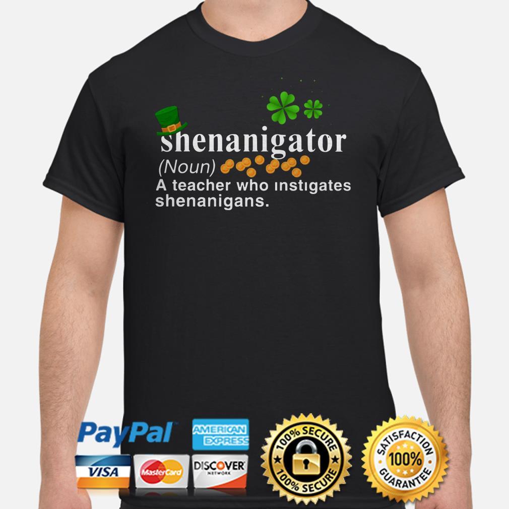 Shenanigator a teacher who instigates shenanigans Shamrock shirt