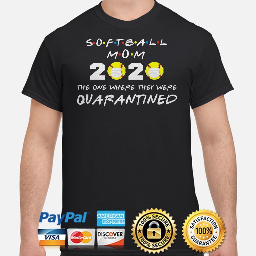 Softball Mom 2020 the one where they were quarantined shirt