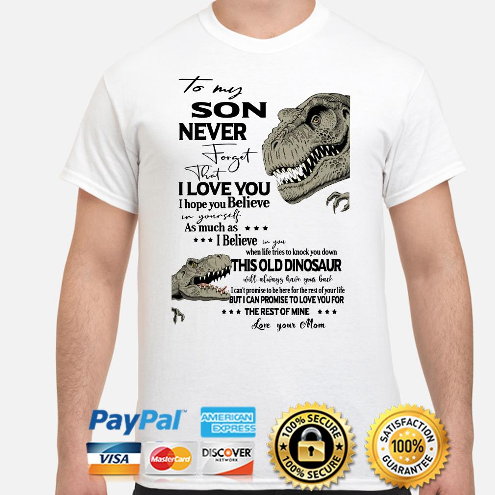 Dinosaur to my son never forget that I love you shirt