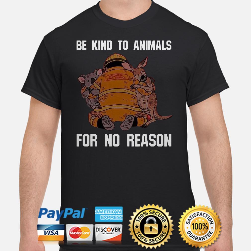 Firefighter kangaroo be kind to animal for no reason shirt