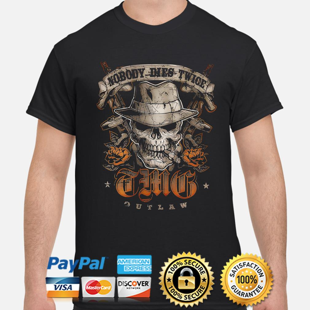 Skull nobody dies twice this outlaw shirt