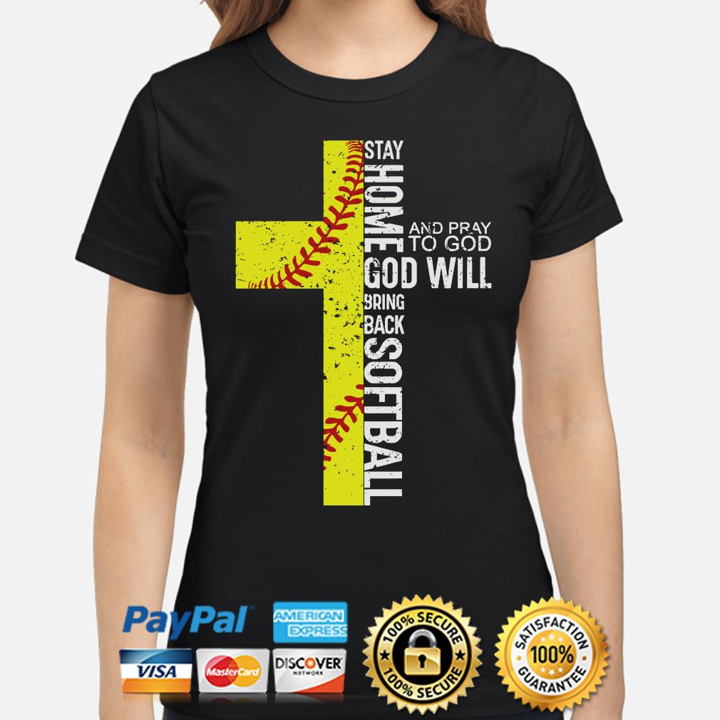 Stay home and Pray to God God will bring back Softball s ladies-shirt