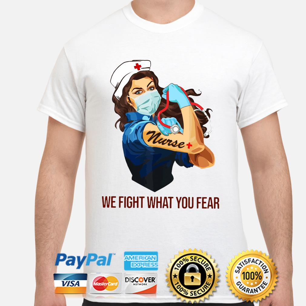 Strong woman we fight what you fear Nurse shirt
