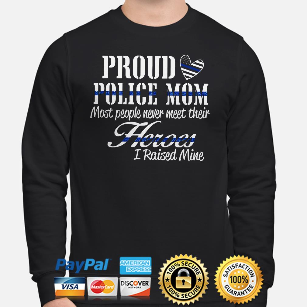 Proud Police Mom most people never meet their Heroes I raised mine Sweater