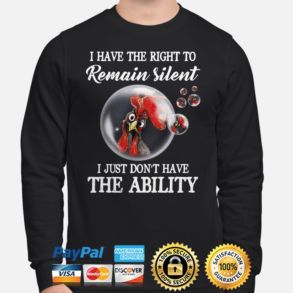 Rooster bubbles I have the right to remain silent I just don't have the ability Sweater