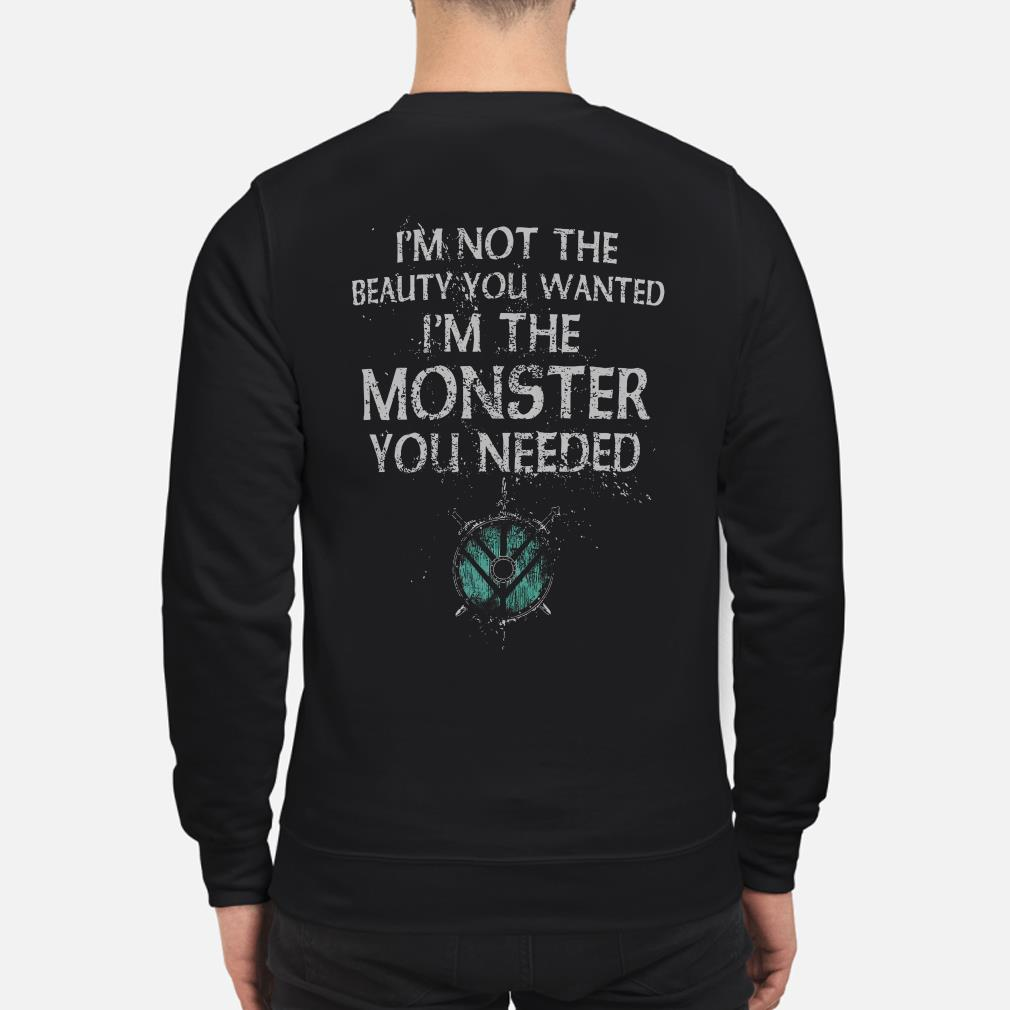 I'm not the beauty you wanted I'm the Monster you needed Sweater