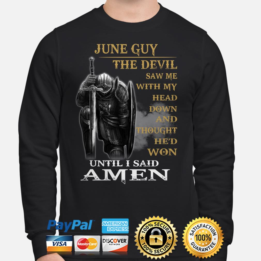 Warrior June guy the devil saw me with my head down until I said Amen Sweater