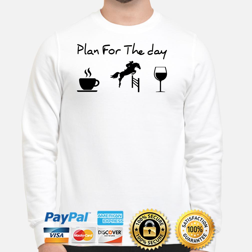 Plan for the day drink coffee riding horse drink wine Sweater