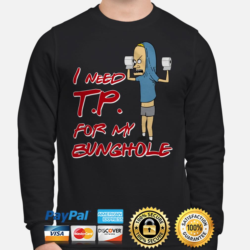 Beavis I need toilet paper for my bunghole Sweater