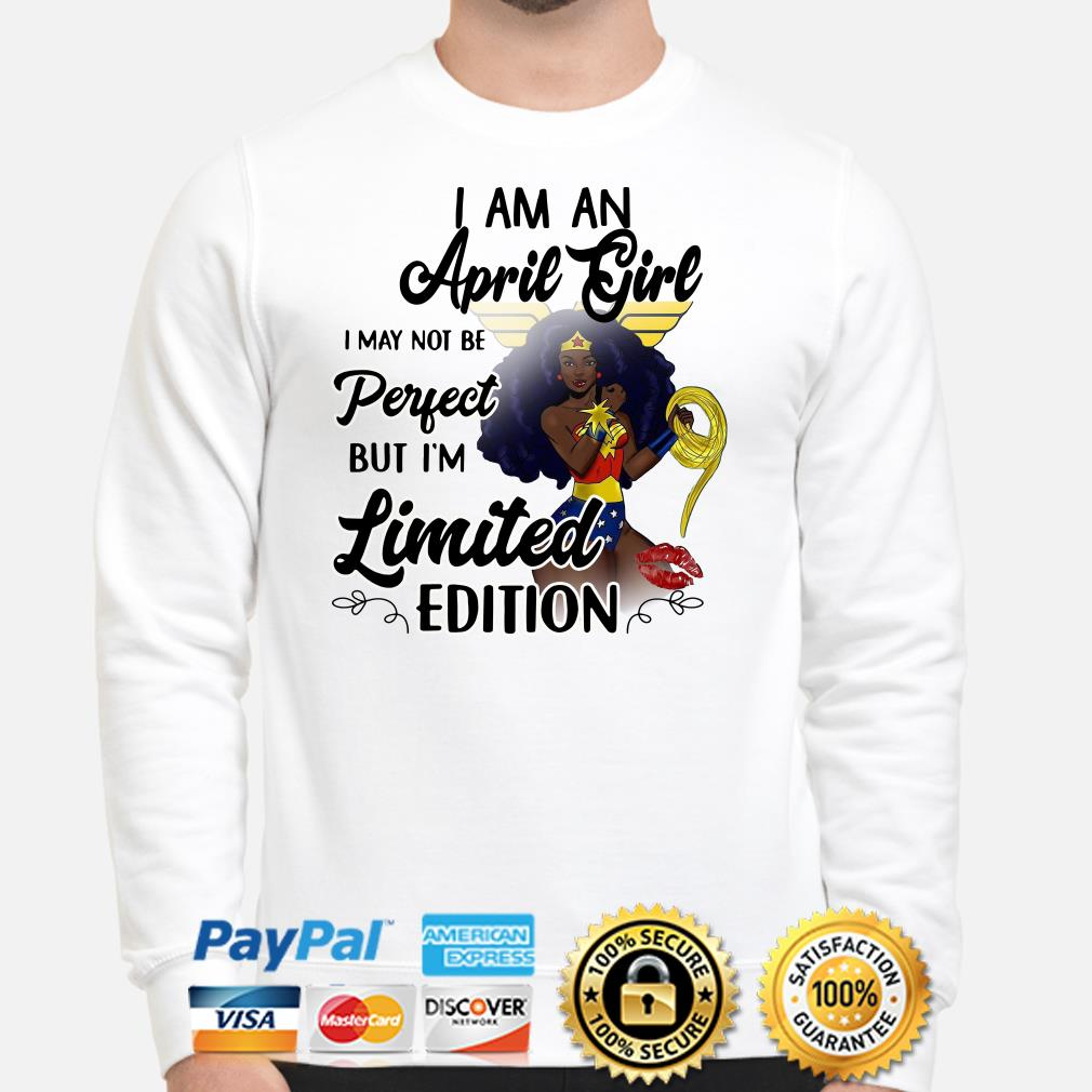 Wonder Woman I am an April girl I'm limited edition Sweater